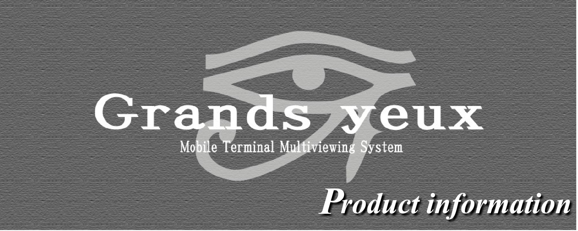 Grands yeux Product infomation